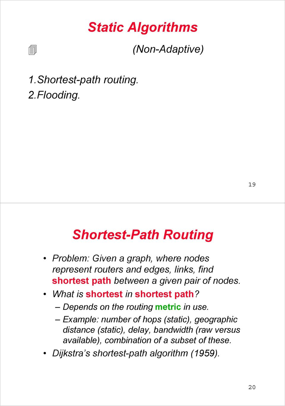 between a given pair of nodes. What is shortest in shortest path? Depends on the routing metric in use.