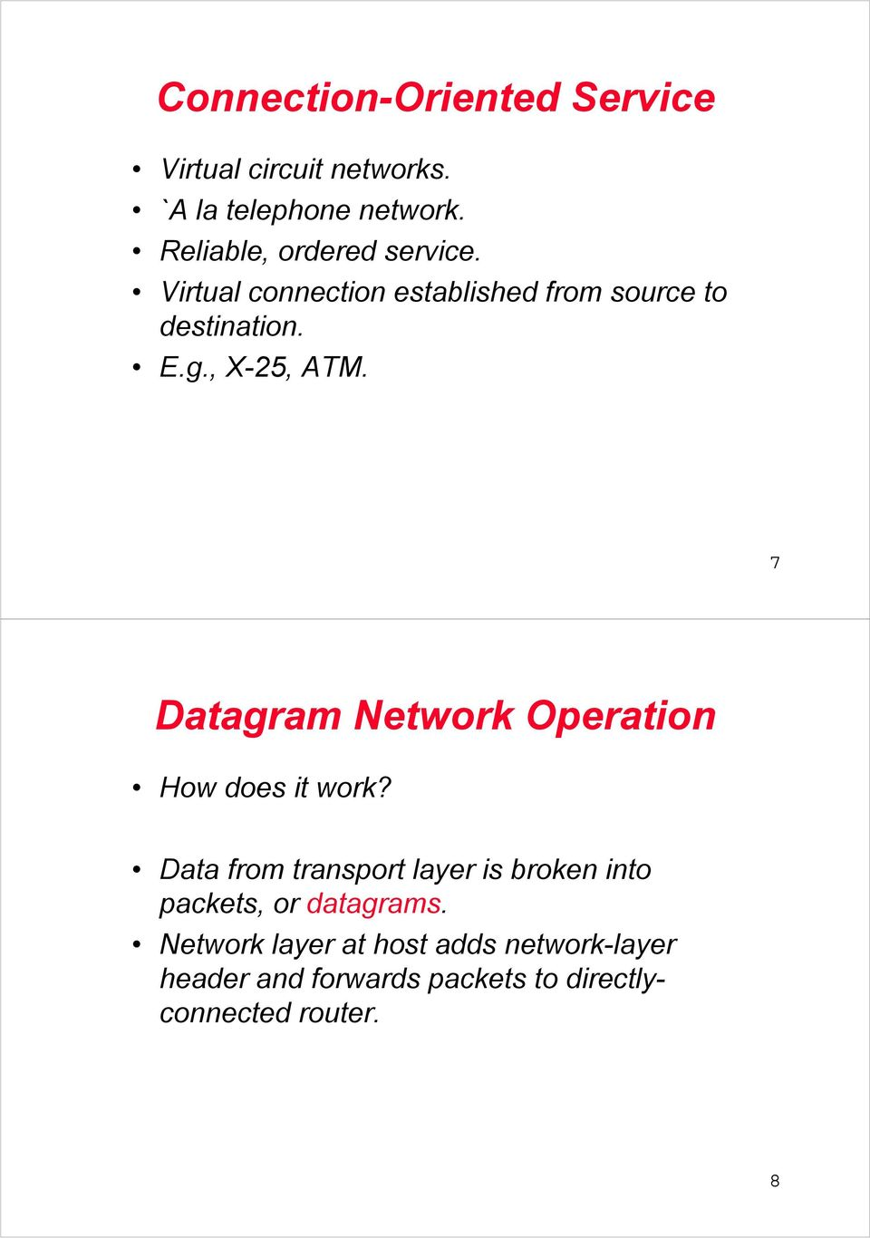 , X-25, ATM. 7 Datagram Network Operation How does it work?