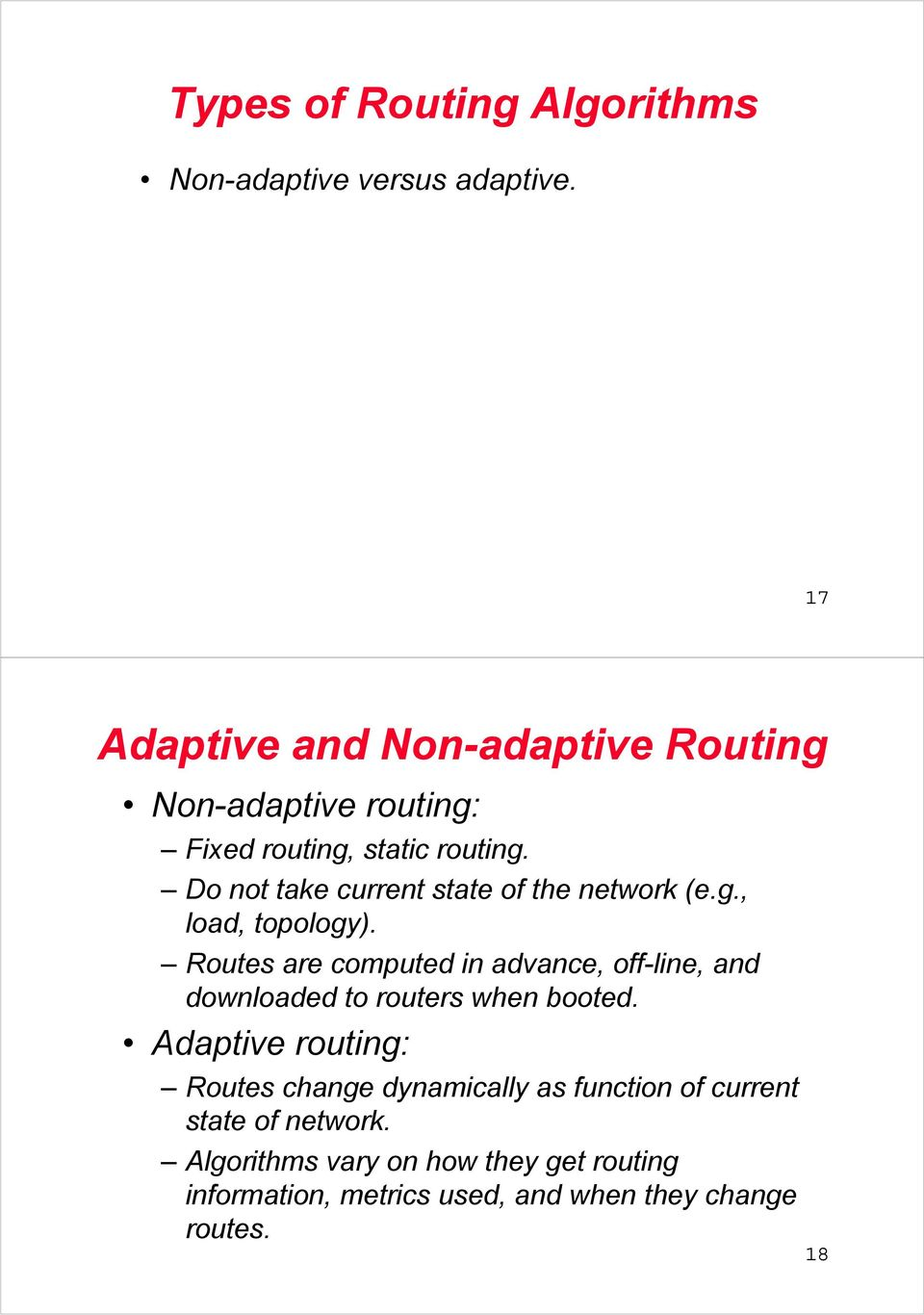 Do not take current state of the network (e.g., load, topology).