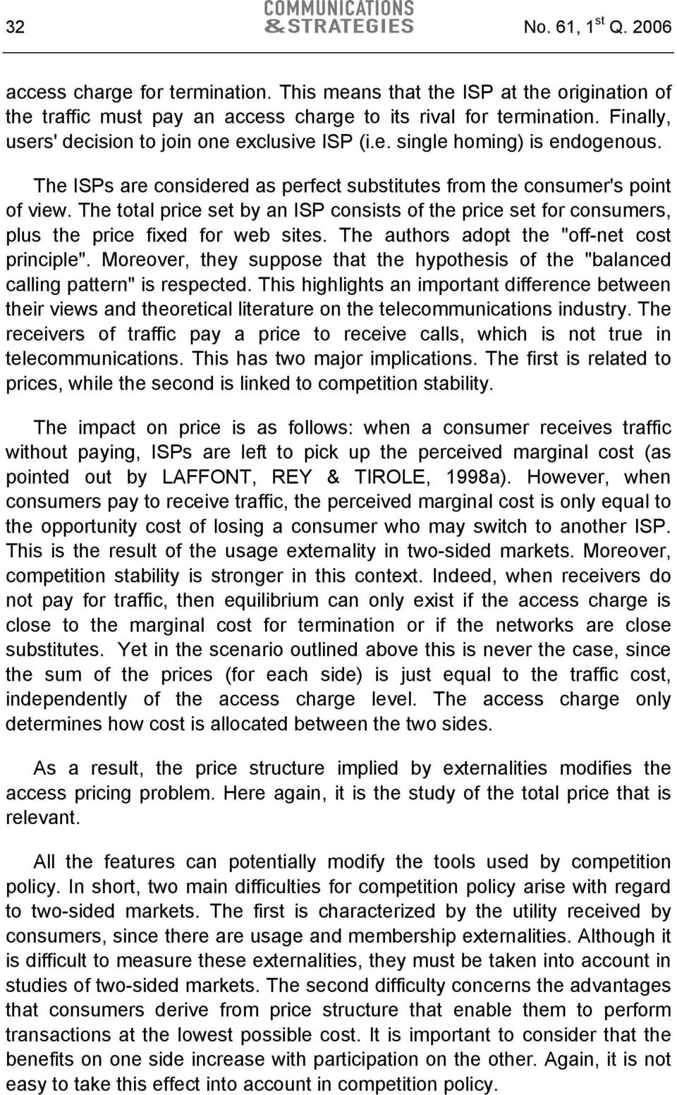 "The total price set by an ISP consists of the price set for consumers, plus the price fixed for web sites. The authors adopt the ""off-net cost principle""."
