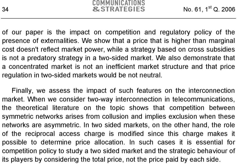 We also demonstrate that a concentrated market is not an inefficient market structure and that price regulation in two-sided markets would be not neutral.