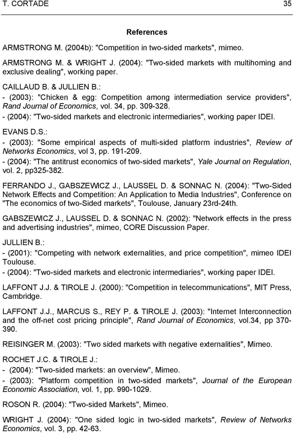 "- (2004): ""Two-sided markets and electronic intermediaries"", working paper IDEI. EVANS D.S.: - (2003): ""Some empirical aspects of multi-sided platform industries"", Review of Networks Economics, vol 3, pp."