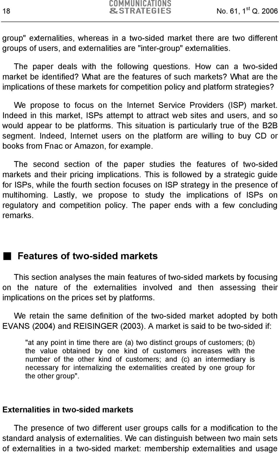 What are the implications of these markets for competition policy and platform strategies? We propose to focus on the Internet Service Providers (ISP) market.