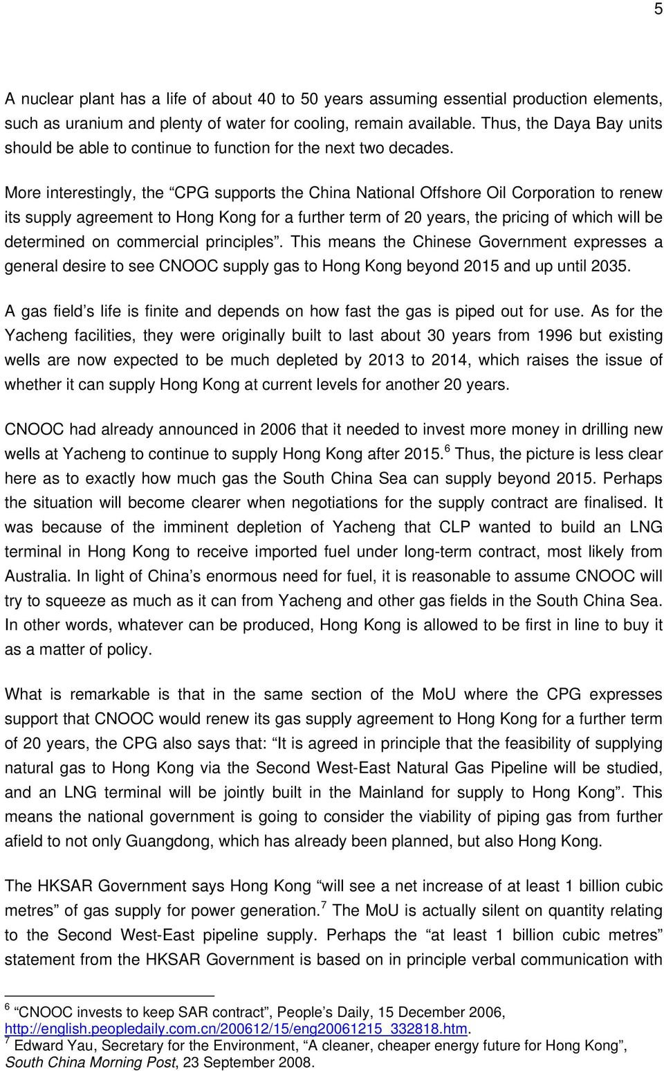 More interestingly, the CPG supports the China National Offshore Oil Corporation to renew its supply agreement to Hong Kong for a further term of 20 years, the pricing of which will be determined on