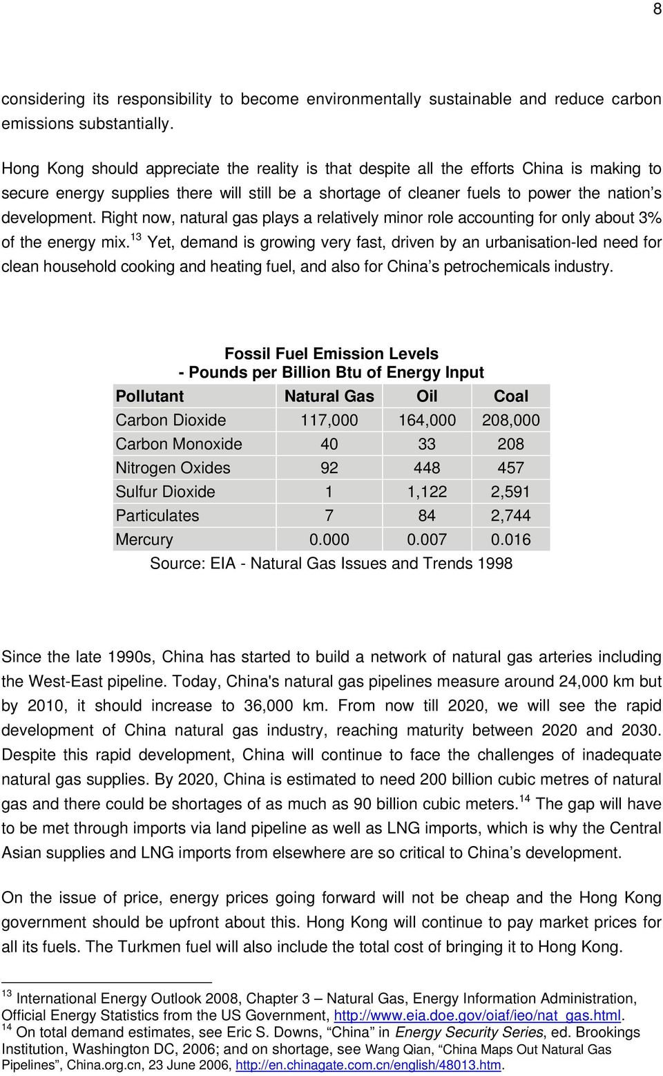 Right now, natural gas plays a relatively minor role accounting for only about 3% of the energy mix.