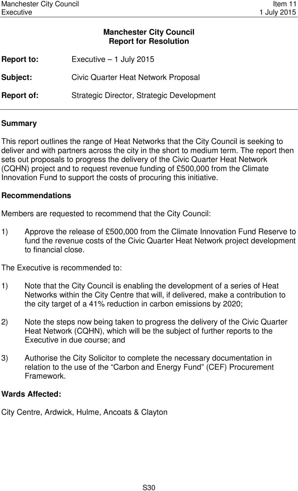 The report then sets out proposals to progress the delivery of the Civic Quarter Heat Network (CQHN) project and to request revenue funding of 500,000 from the Climate Innovation Fund to support the