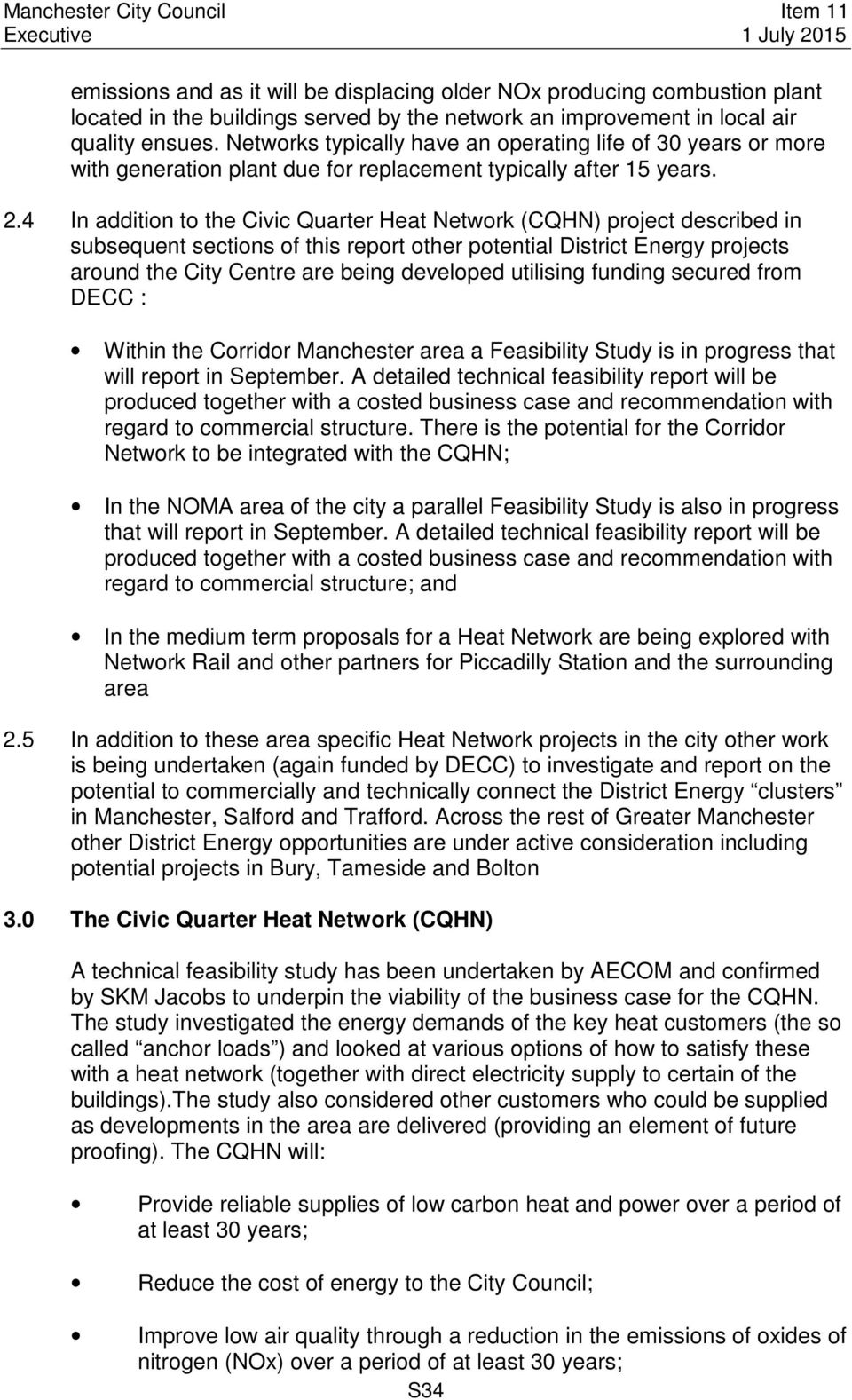 4 In addition to the Civic Quarter Heat Network (CQHN) project described in subsequent sections of this report other potential District Energy projects around the City Centre are being developed