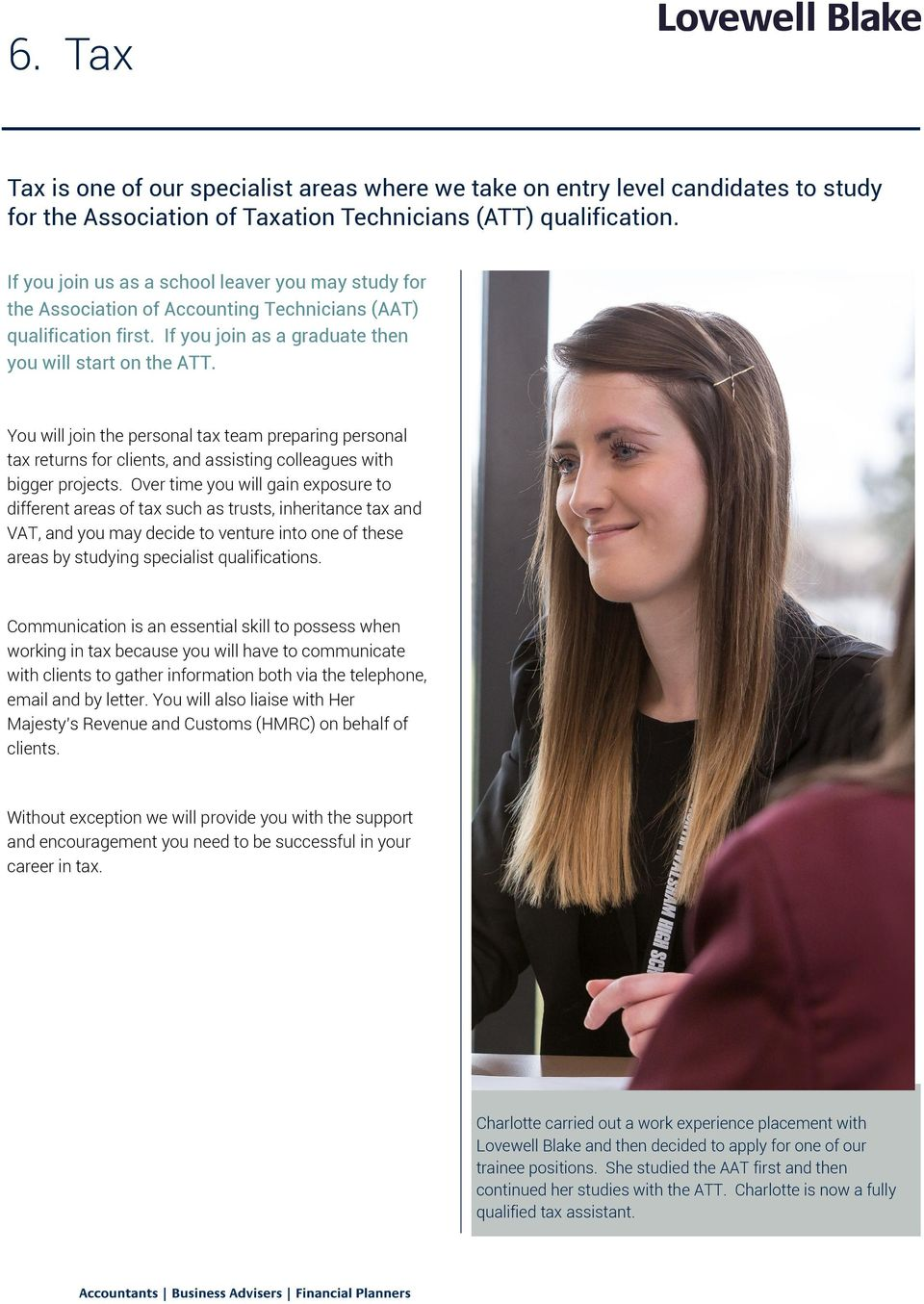If you join us as a school leaver you may study for the Association of Accounting Technicians (AAT) qualification first. If you join as a graduate then you will start on the ATT.