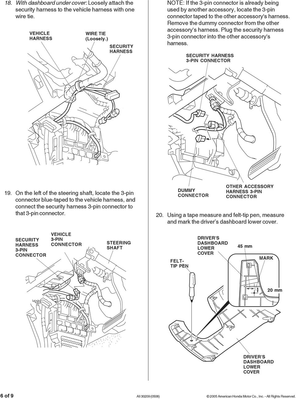 Remove the dummy connector from the other accessory's harness. Plug the security harness 3-pin connector into the other accessory's harness. 3-PIN 19.