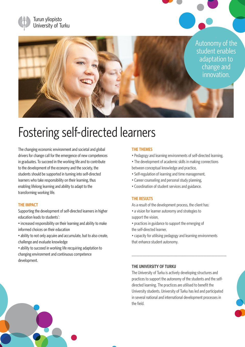 self-directed learners who take responsibility on their learning, thus enabling lifelong learning and ability to adapt to the transforming working life Supporting the development of self-directed
