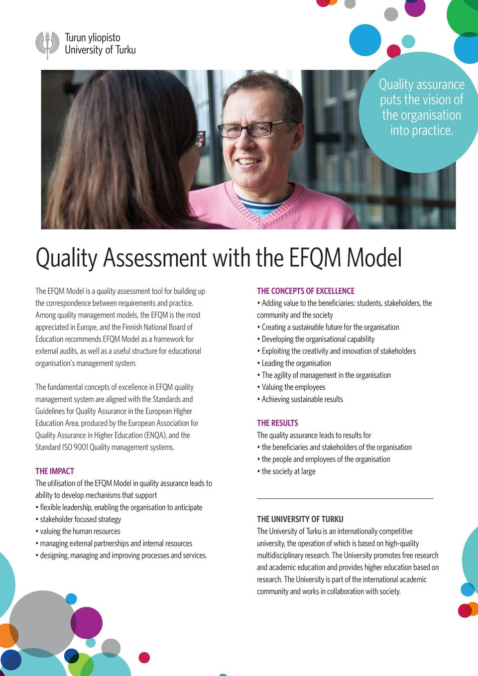 audits, as well as a useful structure for educational organisation's management system The fundamental concepts of excellence in EFQM quality management system are aligned with the Standards and