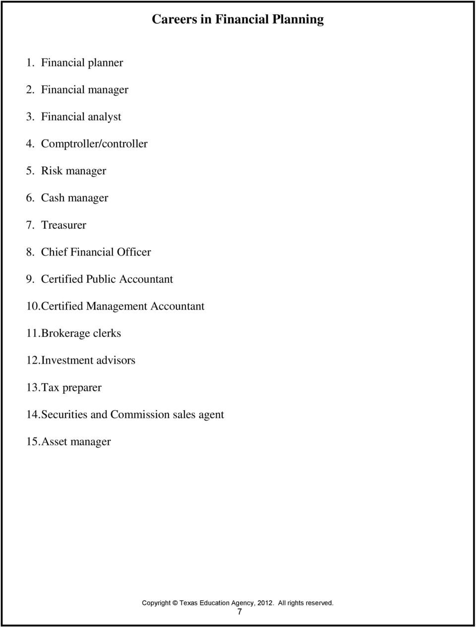 Chief Financial Officer 9. Certified Public Accountant 10. Certified Management Accountant 11.