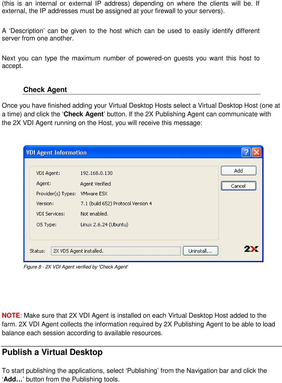 Check Agent Once you have finished adding your Virtual Desktop Hosts select a Virtual Desktop Host (one at a time) and click the Check Agent button.
