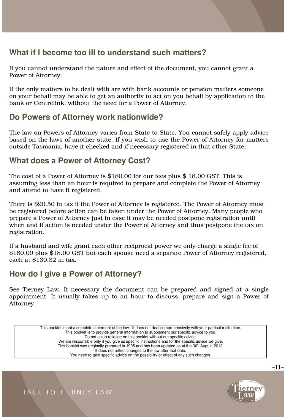 without the need for a Power of Attorney. Do Powers of Attorney work nationwide? The law on Powers of Attorney varies from State to State.