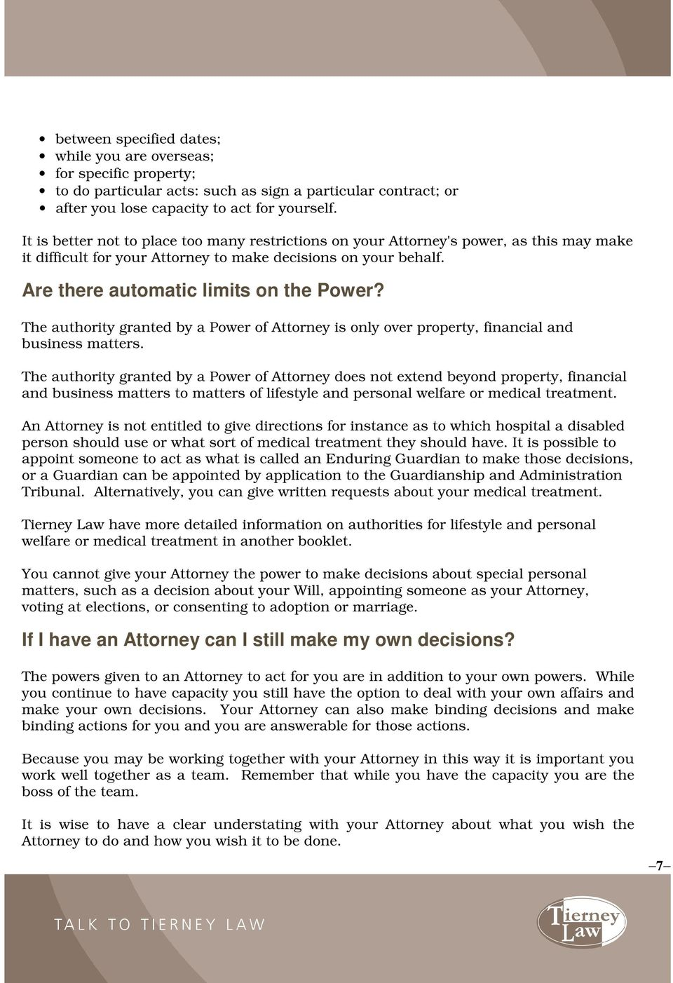 The authority granted by a Power of Attorney is only over property, financial and business matters.