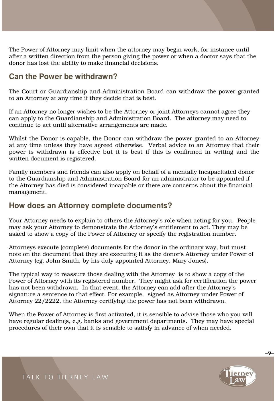 The Court or Guardianship and Administration Board can withdraw the power granted to an Attorney at any time if they decide that is best.