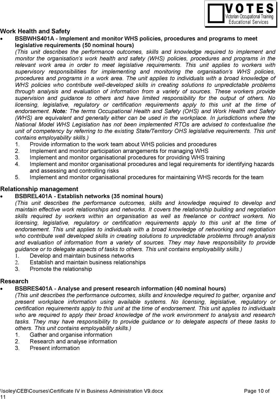 requirements. This unit applies to workers with supervisory responsibilities for implementing and monitoring the organisation s WHS policies, procedures and programs in a work area.