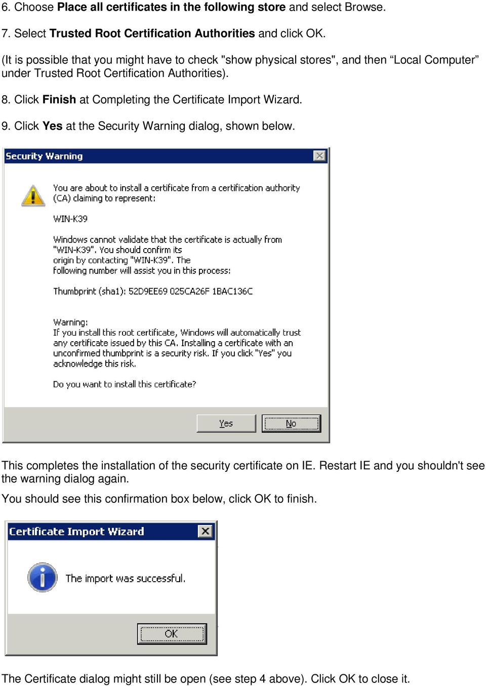Click Finish at Completing the Certificate Import Wizard. 9. Click Yes at the Security Warning dialog, shown below.