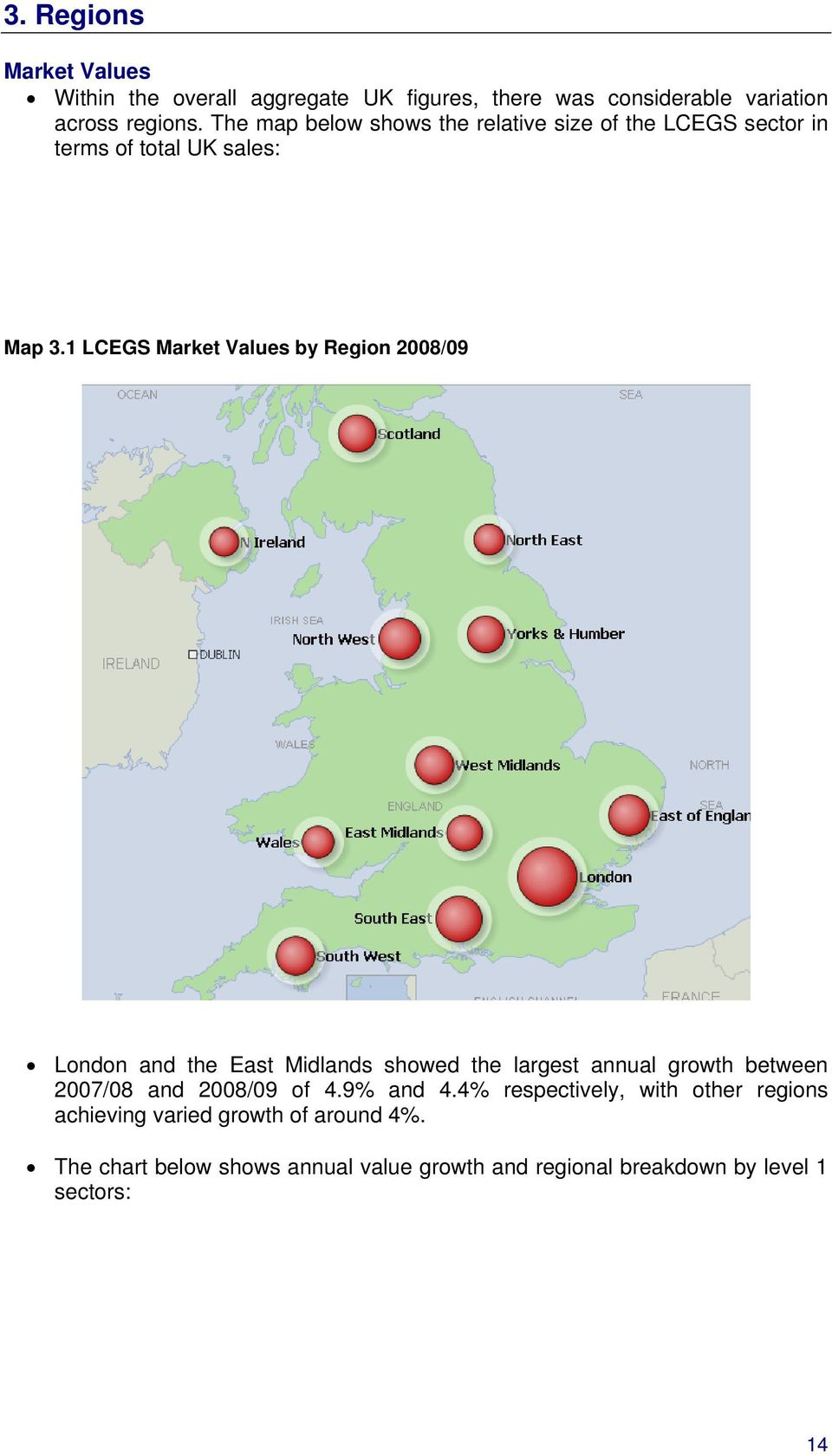 1 LCEGS Market Values by Region 2008/09 London and the East Midlands showed the largest annual growth between 2007/08 and