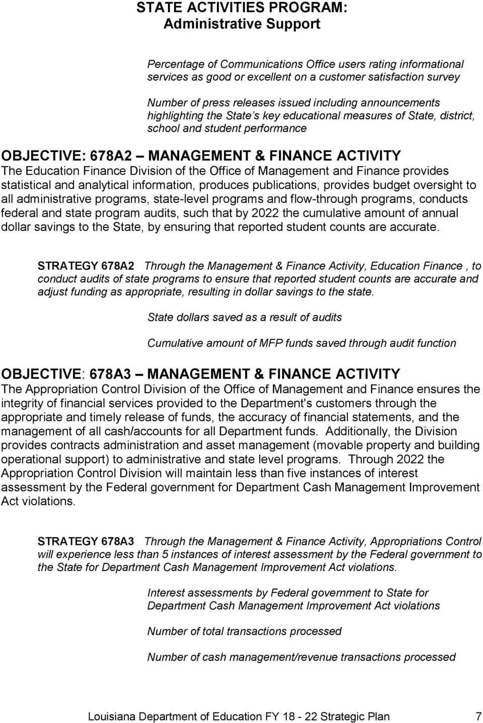 Education Finance Division of the Office of Management and Finance provides statistical and analytical information, produces publications, provides budget oversight to all administrative programs,
