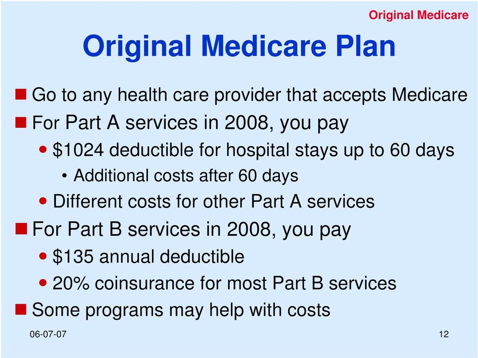 after 60 days Different costs for other Part A services For Part B services in 2008, you pay $135