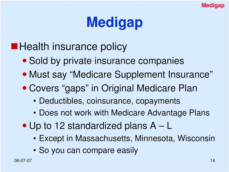 coinsurance, copayments Does not work with Medicare Advantage Plans Up to 12