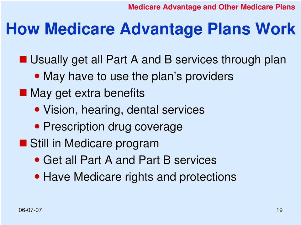 benefits Vision, hearing, dental services Prescription drug coverage Still in Medicare