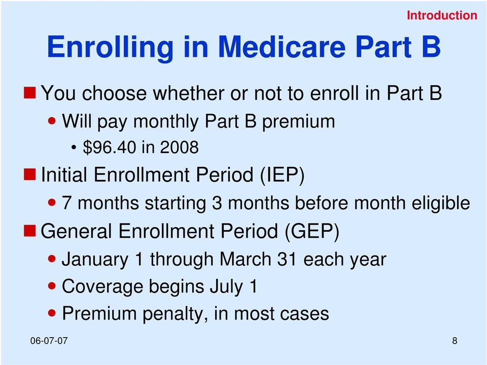 40 in 2008 Introduction Initial Enrollment Period (IEP) 7 months starting 3 months