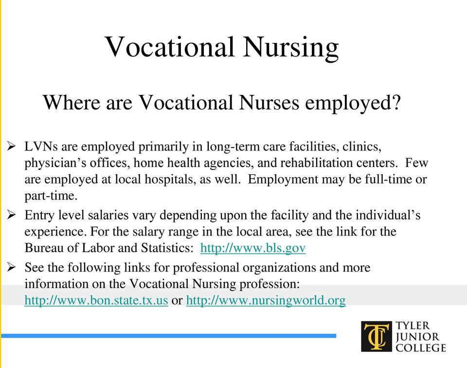 Few are employed at local hospitals, as well. Employment may be full-time or part-time.