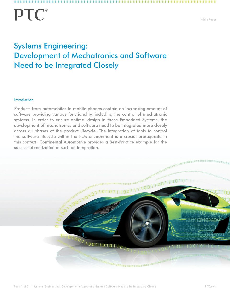 In order to ensure optimal design in these Embedded Systems, the development of mechatronics and software need to be integrated more closely across all phases of the product lifecycle.