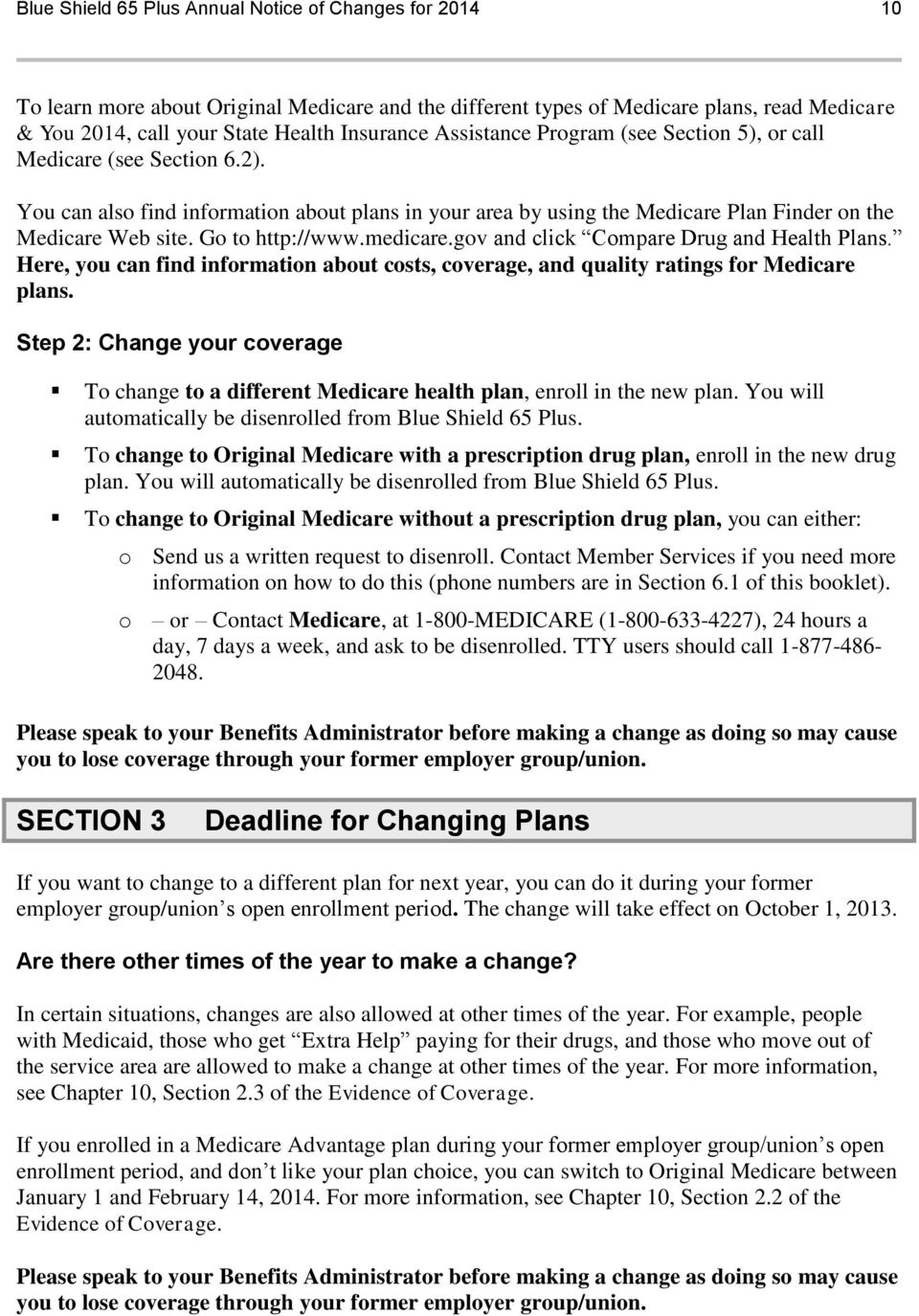 Go to http://www.medicare.gov and click Compare Drug and Health Plans. Here, you can find information about costs, coverage, and quality ratings for Medicare plans.