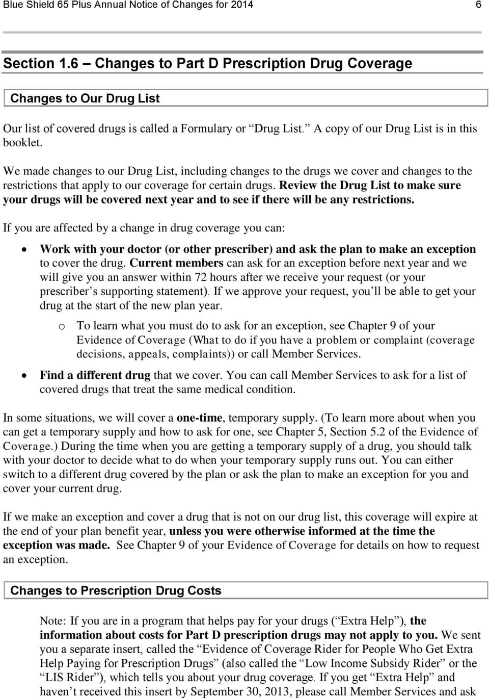 Review the Drug List to make sure your drugs will be covered next year and to see if there will be any restrictions.