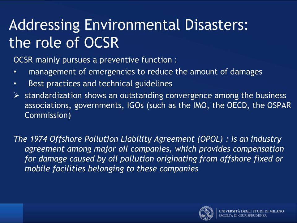 (such as the IMO, the OECD, the OSPAR Commission) The 1974 Offshore Pollution Liability Agreement (OPOL) : is an industry agreement among major oil
