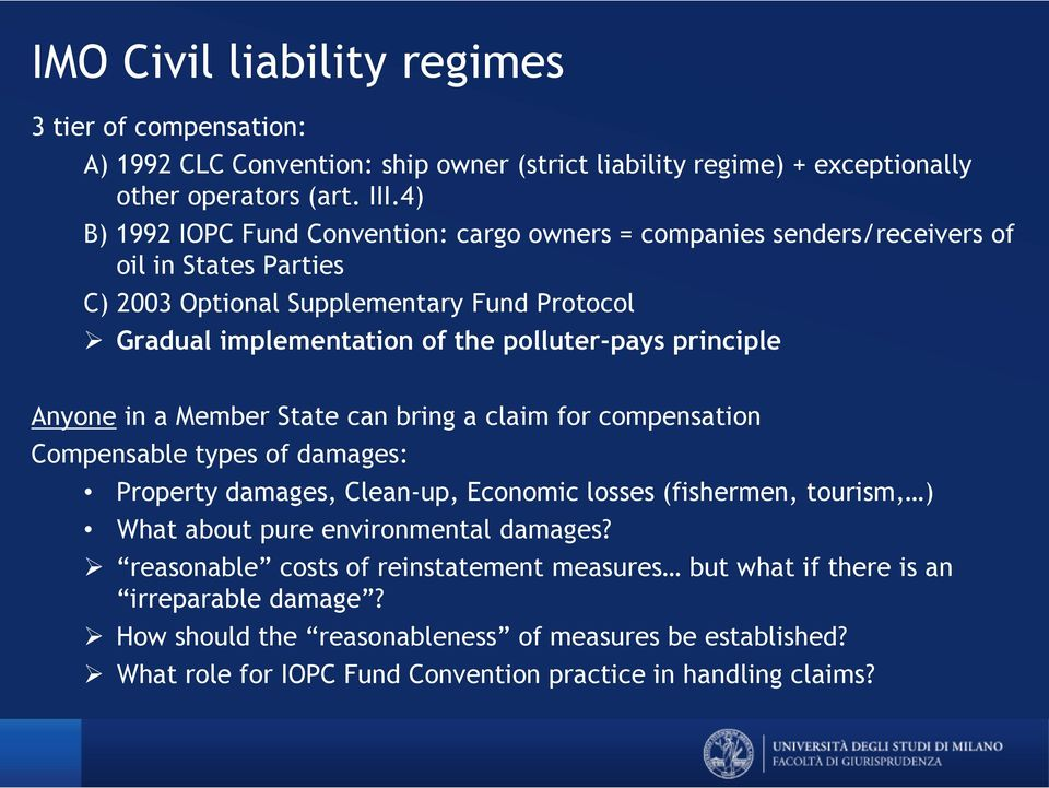 principle Anyone in a Member State can bring a claim for compensation Compensable types of damages: Property damages, Clean-up, Economic losses (fishermen, tourism, ) What about pure