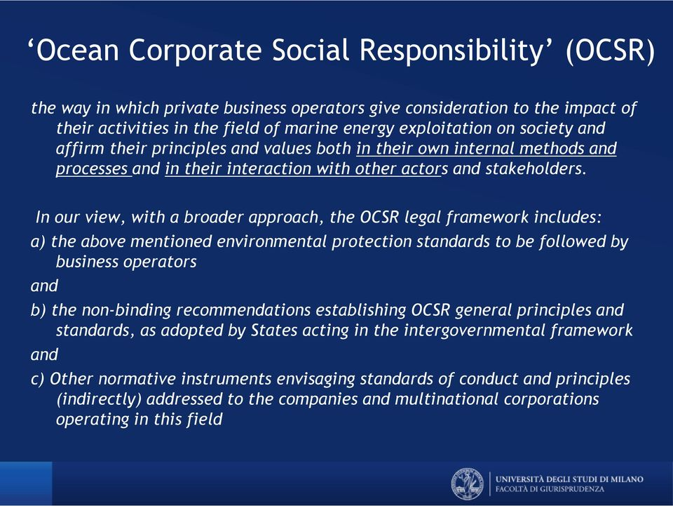In our view, with a broader approach, the OCSR legal framework includes: a) the above mentioned environmental protection standards to be followed by business operators and b) the non-binding