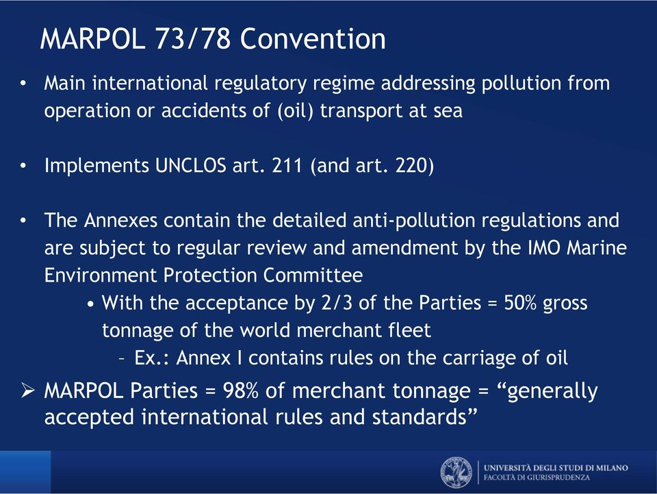 220) The Annexes contain the detailed anti-pollution regulations and are subject to regular review and amendment by the IMO Marine Environment