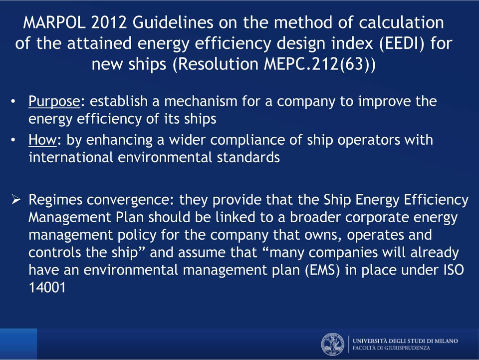 international environmental standards Regimes convergence: they provide that the Ship Energy Efficiency Management Plan should be linked to a broader corporate