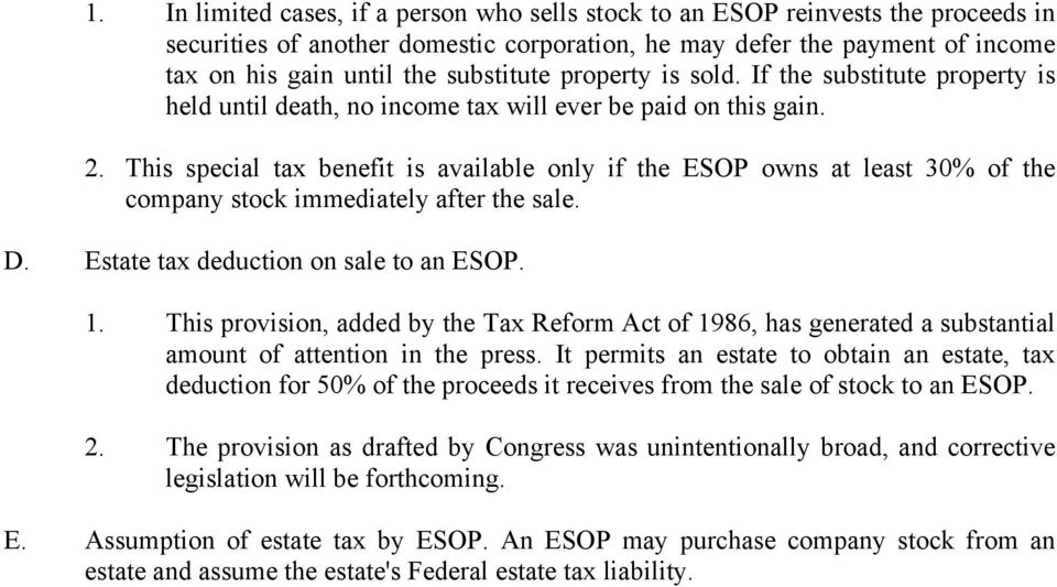 This special tax benefit is available only if the ESOP owns at least 30% of the company stock immediately after the sale. D. Estate tax deduction on sale to an ESOP. 1.
