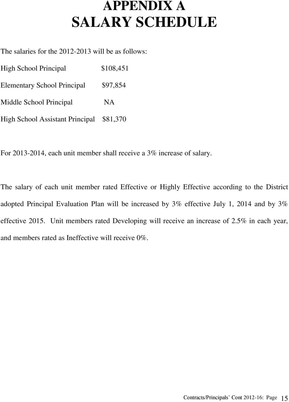 The salary of each unit member rated Effective or Highly Effective according to the District adopted Principal Evaluation Plan will be increased by 3% effective