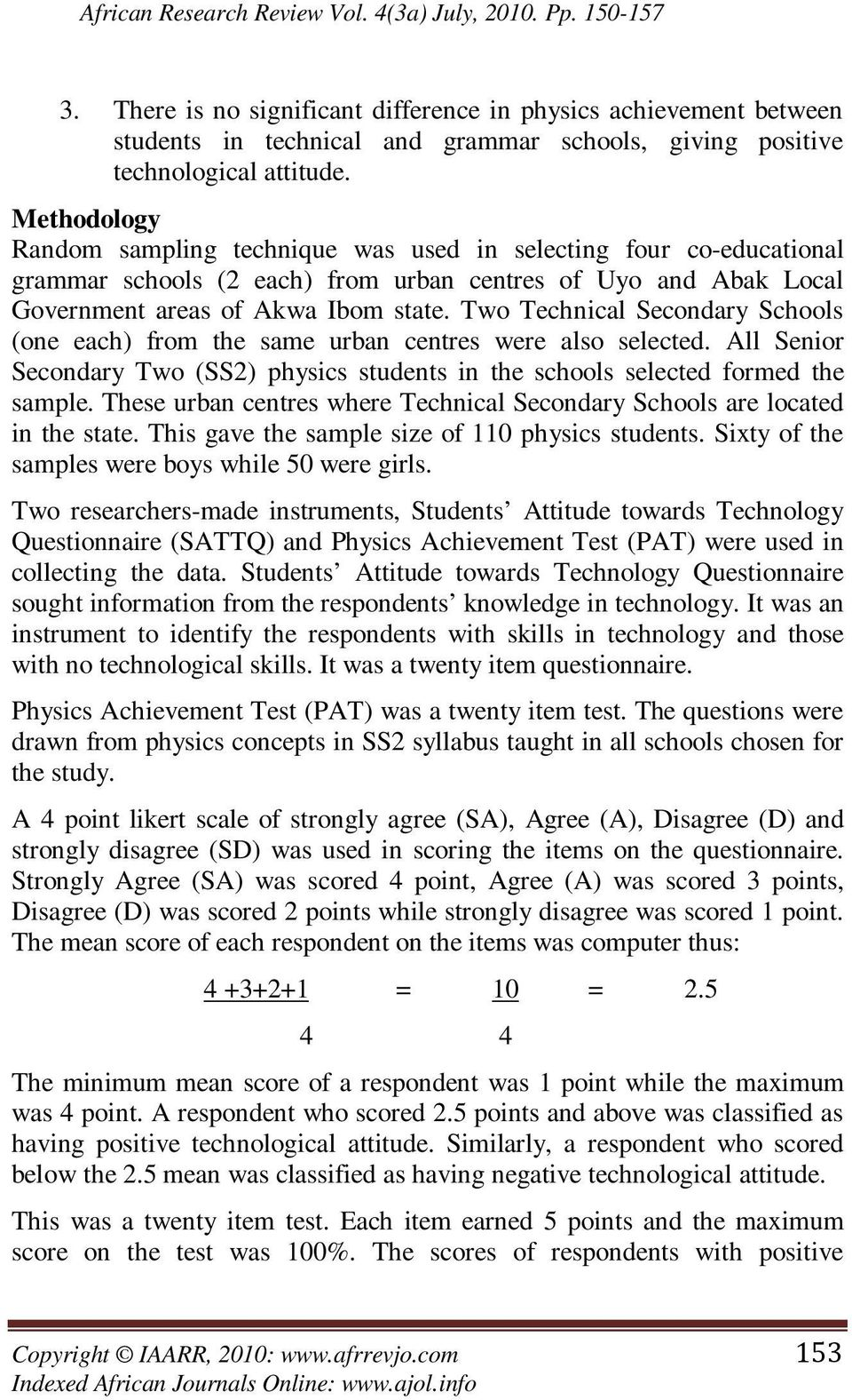 Methodology Random sampling technique was used in selecting four co-educational grammar schools (2 each) from urban centres of Uyo and Abak Local Government areas of Akwa Ibom state.