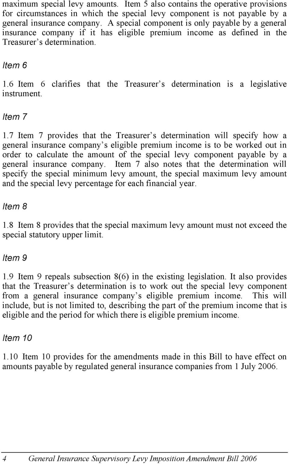 6 Item 6 clarifies that the Treasurer s determination is a legislative instrument. Item 7 1.