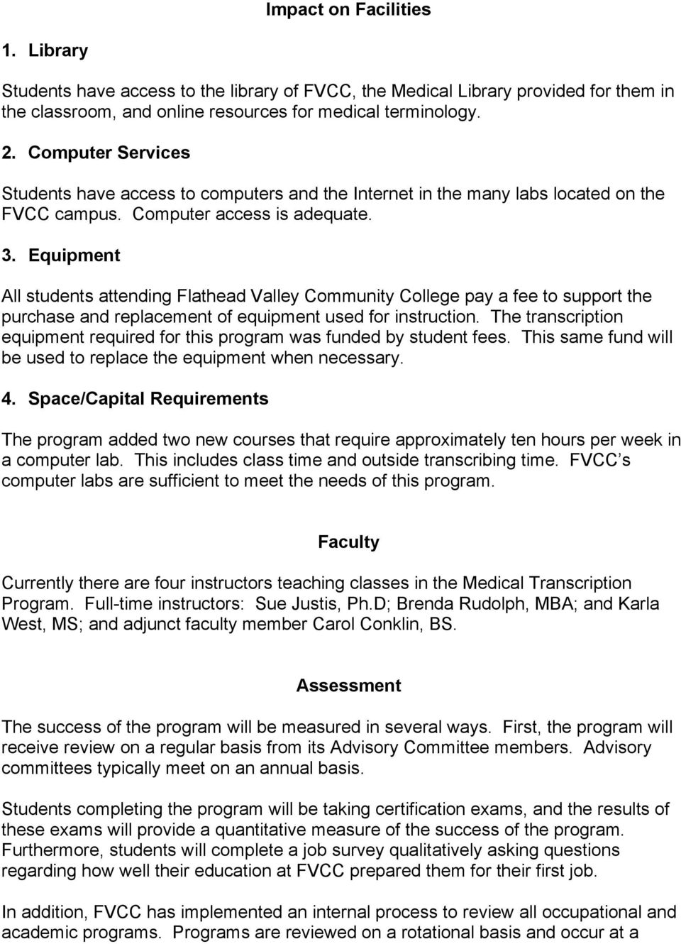 Equipment All students attending Flathead Valley Community College pay a fee to support the purchase and replacement of equipment used for instruction.