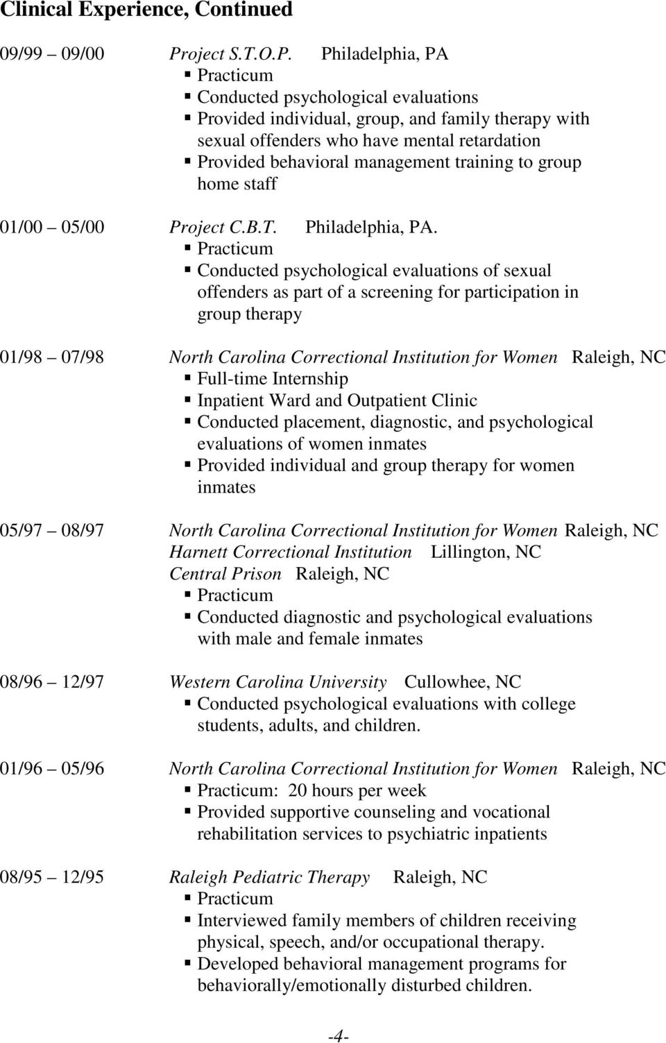 Philadelphia, PA Conducted psychological evaluations Provided individual, group, and family therapy with sexual offenders who have mental retardation Provided behavioral management training to group