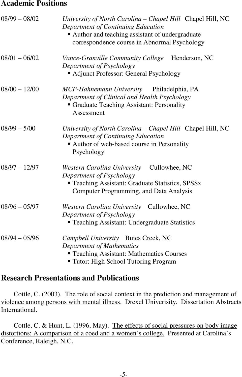 Department of Clinical and Health Psychology Graduate Teaching Assistant: Personality Assessment 08/99 5/00 University of North Carolina Chapel Hill Chapel Hill, NC Department of Continuing Education