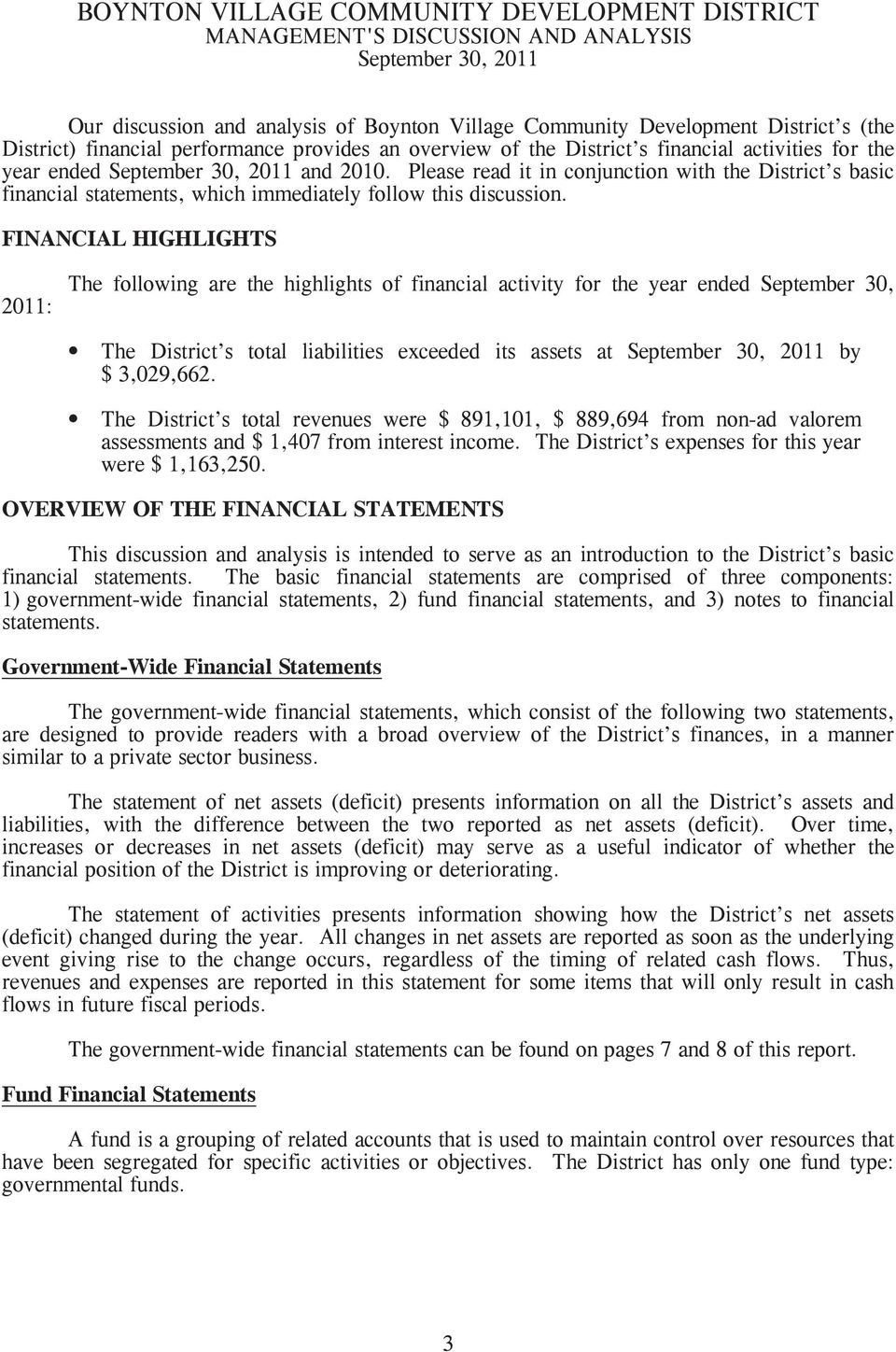 FINANCIAL HIGHLIGHTS 2011: The following are the highlights of financial activity for the year ended September 30, The District s total liabilities exceeded its assets at by $ 3,029,662.