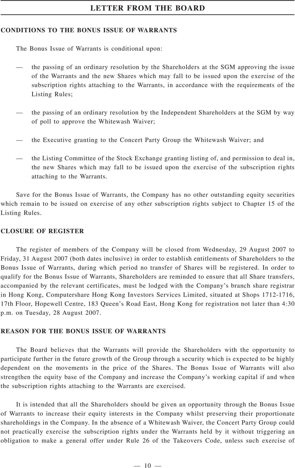 the passing of an ordinary resolution by the Independent Shareholders at the SGM by way of poll to approve the Whitewash Waiver; the Executive granting to the Concert Party Group the Whitewash