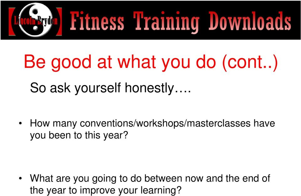 How many conventions/workshops/masterclasses have you