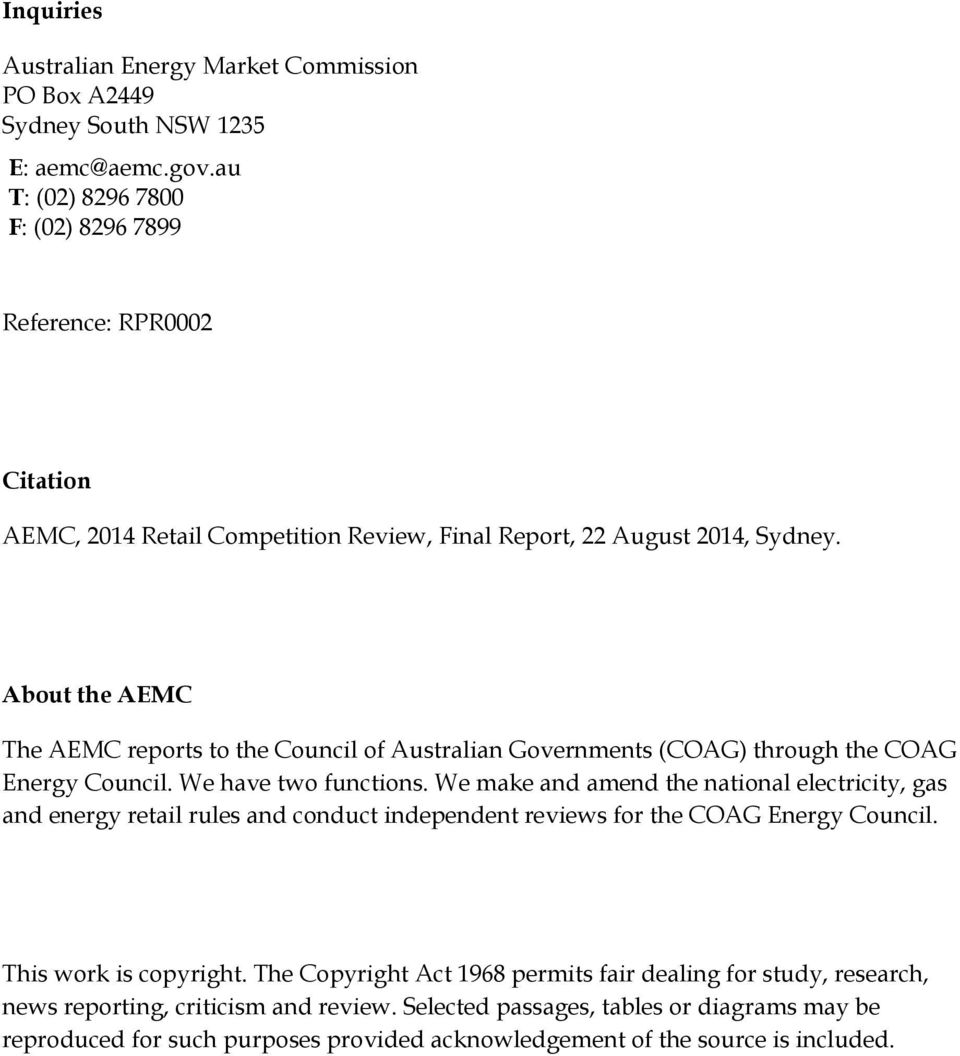 About the AEMC The AEMC reports to the Council of Australian Governments (COAG) through the COAG Energy Council. We have two functions.