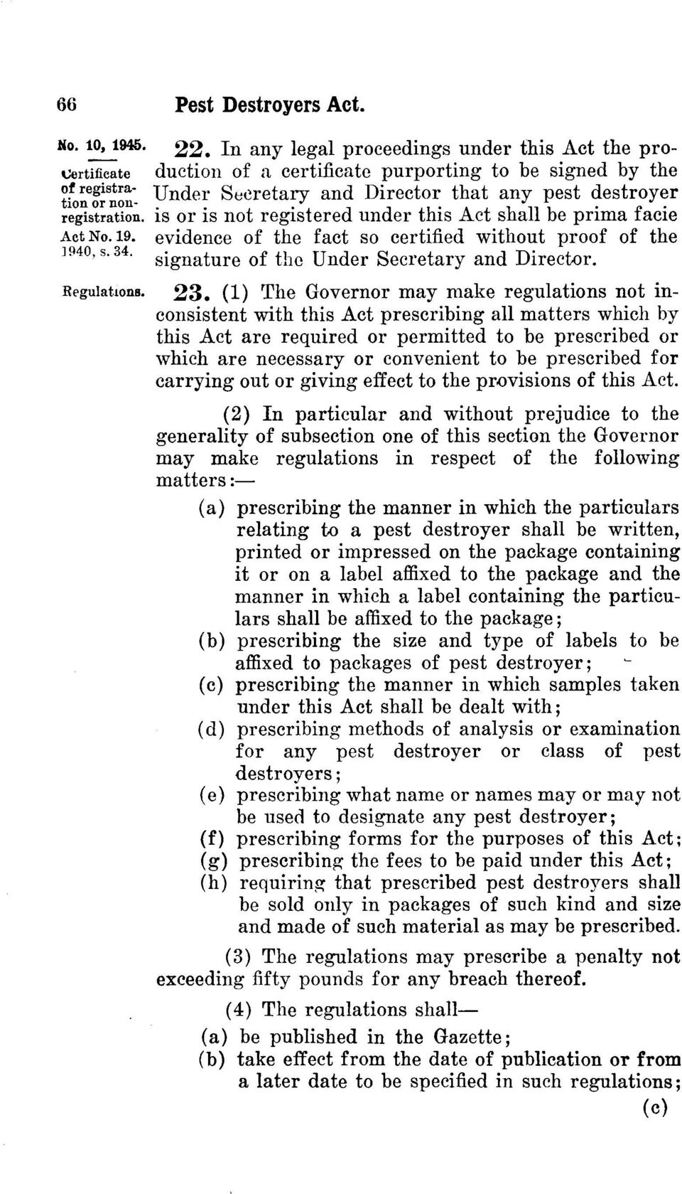 (1) The Governor may make regulations not inconsistent with this Act prescribing all matters which by this Act are required or permitted to be prescribed or which are necessary or convenient to be