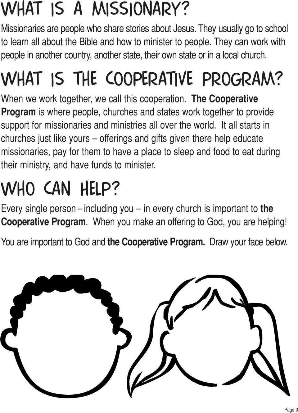 The Cooperative Program is where people, churches and states work together to provide support for missionaries and ministries all over the world.
